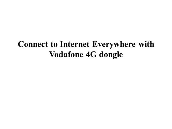 Connect to Internet Everywhere With Vodafone 4G Dongle |authorSTREAM
