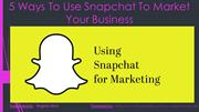5 Ways To Use Snapchat To Market Your Brand