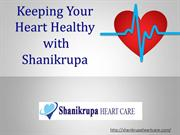 Keeping your heart healthy with Shanikrupa Heart Care