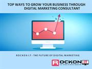 Top Ways to Grow Your Business through Digital Marketing Consultant