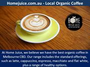Homejuice.com.au - Local Organic Coffee Melbourne