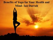 Benefits of Yoga for Your Health and Mind- Ian Darrah