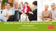 How Are Geriatric Social Workers Helpful for the