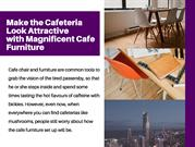 Make the Cafeteria Look Attractive with Magnificent Cafe Furniture