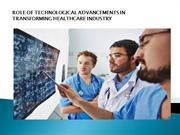 ROLE OF TECHNOLOGICAL ADVANCEMENTS IN TRANSFORMING HEALTHCARE INDUSTRY