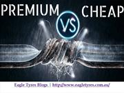 Cheap Tyres & Premium Tyres - What To choose