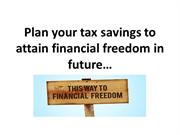 Plan your tax savings to attain financial freedom