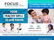 Focus Dental Care | Implant Dentistry Specialist - Dr.Ajay Krishna