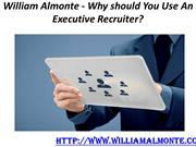 William Almonte - Why should You Use An Executive Recruiter