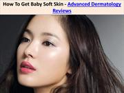 How To Get Baby Soft Skin - Advanced Dermatology Skin Care Reviews