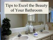 Tips to Excel the Beauty of Your Bathroom
