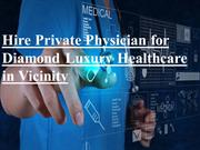 Hire Private Physician for Diamond Luxury Healthcare in Vicinity