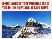 Mount Kailash Tour Package takes you to the holy land of Lord Shiva