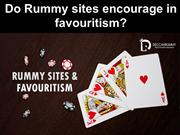 Do Rummy sites encourage in favouritism