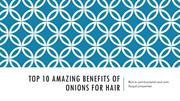 Top 10 Amazing Benefits of Onions for Hair