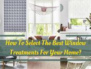 How To Select The Best Window Treatments For Your Home