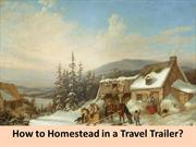 Homestead in a Travel Trailer