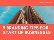 5 Branding Tips for Start-Up Businesses | Newton Consulting