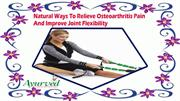Natural Ways To Relieve Osteoarthritis Pain And Improve Joint