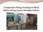 3 Important Things To Keep In Mind While Hiring Luxury Portabl