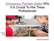 Emergency Plumber Dallas Why It Is Crucial To Hire These Professionals