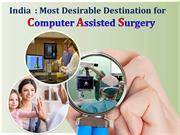 India : Most Desirable Destination for Computer Assisted Surgery