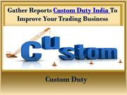 Gather Reports Custom Duty India To Improve Your Trading Business