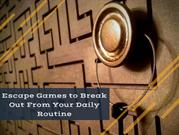 Escape Games to Break Out From Your Daily Routine