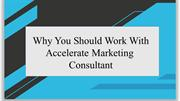 Why You Should Work With Accelerate Marketing Consultant