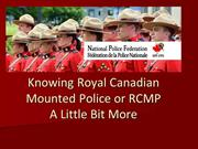 Knowing Royal Canadian Mounted Police or RCMP A Little Bit More