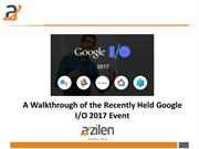 A Walkthrough of the Recently Held Google IO 2017 Event