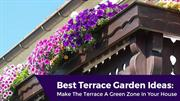 Best Terrace Garden Ideas- Make The Terrace A Green Zone In Your House