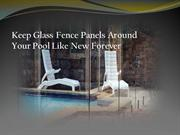 Keep Glass Fence Panels Around Your Pool Like New Forever