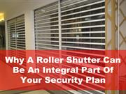 Why A Roller Shutter Can Be An Integral Part Of Your Security Plan