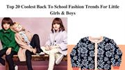 Top 20 Coolest Back To School Fashion Trends For Little Girls and Boys