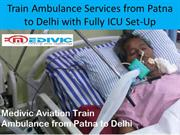 Train Ambulance Services from Patna to Delhi with Doctors ICU Service