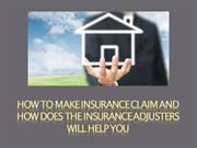 How to make Insurance Claim and How Insurance Adjusters will help you