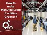 How to make Manufacturing Facilities Greener?