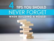 4 Tips You Should NEVER FORGET When Building a House!