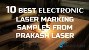 10 BEST ELECTRONIC LASER MARKING SAMPLES FROM PRAKASH LASER