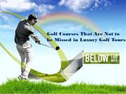 Golf Courses That Are Not to be Missed in Luxury Golf Tours