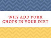 Why Add Pork Chops In Your Diet