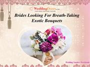 Brides Looking For Breath-Taking Exotic Bouquets