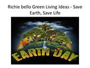 Richie bello Green Living Ideas - Save Earth, Save Life