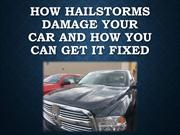 How Hailstorms Damage Your Car and How You can get it Fixed