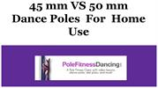 45 mm VS 50mm Dance Poles For Home Use