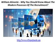 William Almonte - Why You Should Know About The Modern Processes Of Th