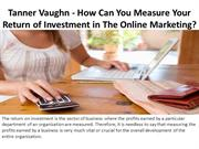 Tanner Vaughn - How Can You Measure Your Return of Investment in The O