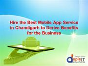Hire the best mobile app service in Chandigarh to derive benefits for