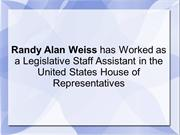 Randy Weiss has Worked as Legislative Staff Assistant in the US House
